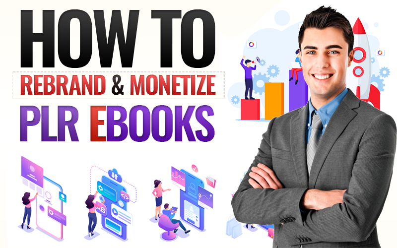 HOW TO REBRAND AND MONETIZE PLR CONTENT
